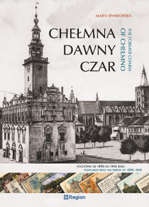 Chełmna dawny czar. Pocztówki od 1890 do 1945 roku / The Former charm Of Chełmno. Postcards from the period of 1890–1945